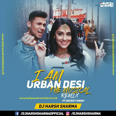I Am Urban Desi (Punjabi Medley Mashup) - DJ HARSH SHARMA x Mickey Singh