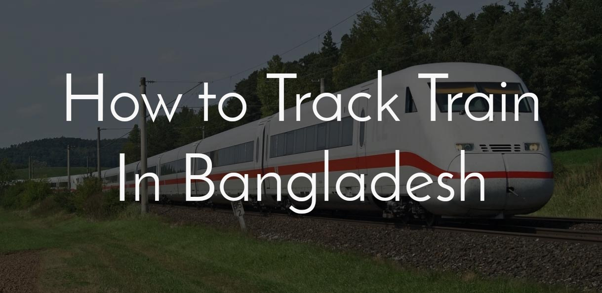 how to track train in bangladesh | Know the exact train location in Bangaldesh