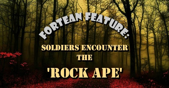 Fortean Feature: Soldiers Encounter the 'Rock Ape'