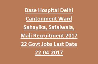 Base Hospital Delhi Cantonment Ward Sahayika, Safaiwala, Wastermen, Mali Recruitment 2017 Group C 22 Govt Jobs Last Date 22-04-2017
