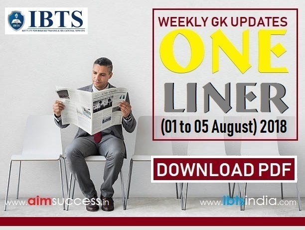 Weekly Current Affairs One Liners (01 August - 05 August) 2018: Download Now