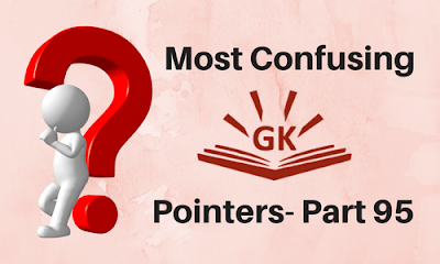Most Confusing GK Pointers- Part 95