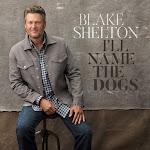 Blake Shelton - I'll Name the Dogs - Single Cover