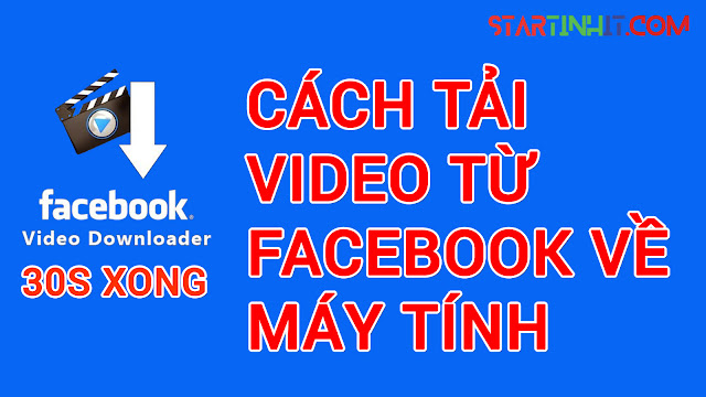 [Video] Cách Tải Video HD Từ Facebook Về Máy Tính Không Cần Phần Mềm