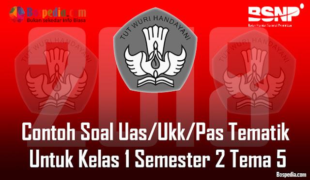Lengkap - Contoh Soal Uas/Ukk/Pas Tematik Untuk Kelas 1 Semester 2 Tema 5