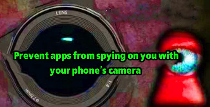 Prevent apps from spying on you with your phone's camera
