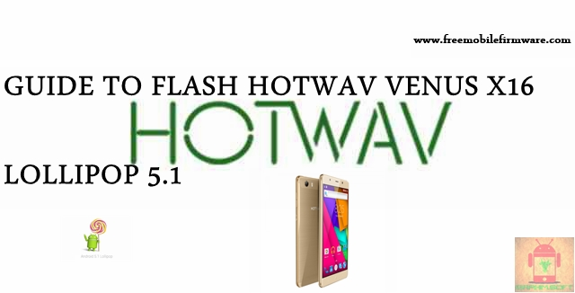 Guide To Flash HOTWAV Venus X16 Lollipop 5.1 MT6580 Tested Free Firmware Using Mtk Flashtool