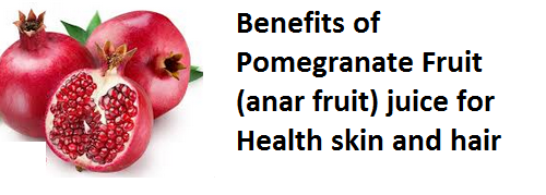 Health Benefits of Pomegranate Fruit (anar fruit) juice for Health skin and hair