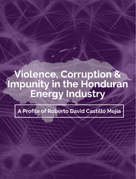 Violence,  Corruption & Impunity in the Honduran Energy Industry