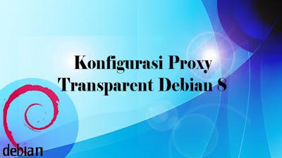 konfigurasi proxy transparent debian 8