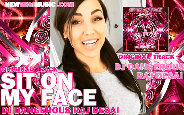 BEST NEW HOUSE MUSIC 2016 NEW HITS - SIT ON MY FACE  by DJ Dangerous Raj Desai || Music 2016 || House Music 2016 2015 Download Mp3 || Dance Music 2016 2015 New Hits || NEW Songs 2016|| EDM 2016 || NEW MUSIC 2016