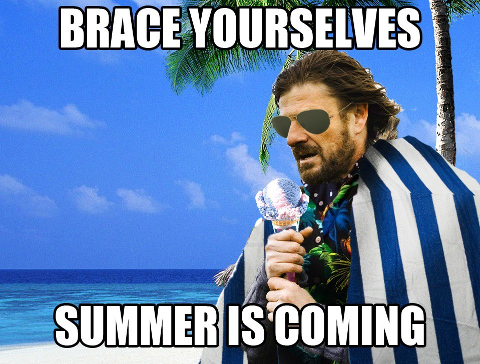 Summer is Coming.