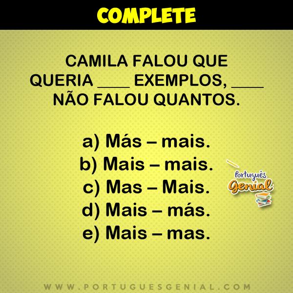 Complete: Camila falou que queria ____ exemplos, ____ não falou quantos.