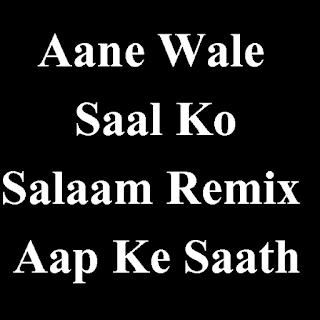 Aane Wale Saal Ko Salaam Remix - aap ke saath