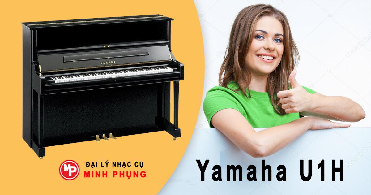 Đàn Piano Cơ Upright Yamaha U1H - Model được săn đón
