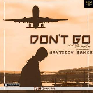Jaytizzy Banks – Don't Go