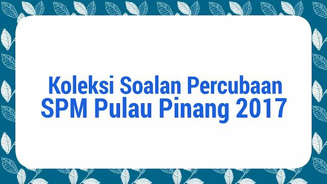 Koleksi Soalan Percubaan SPM Pulau Pinang 2017