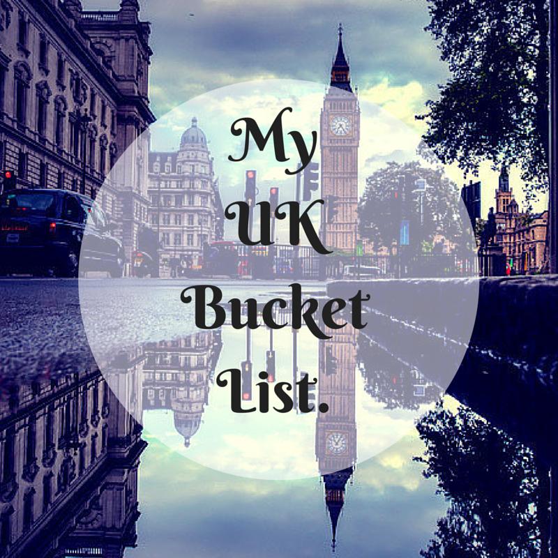 My Ultimate UK Bucket List