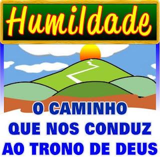 Humildade, o caminho que nos conduz ai trono de Deus.
