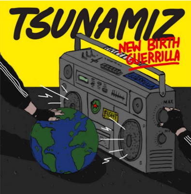 Tsunamiz - New Birth Guerrilla