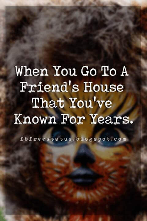 funny friendship picture quotes, When You Go To A Friend's House That You've Known For Years.