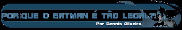 http://laboratorioespacial.blogspot.com.br/2016/03/porque-o-batman-e-tao-legal-por-dennis.html