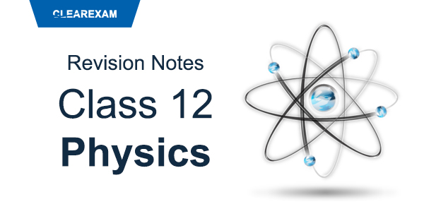 CBSE Class 12 Physics Revision Notes