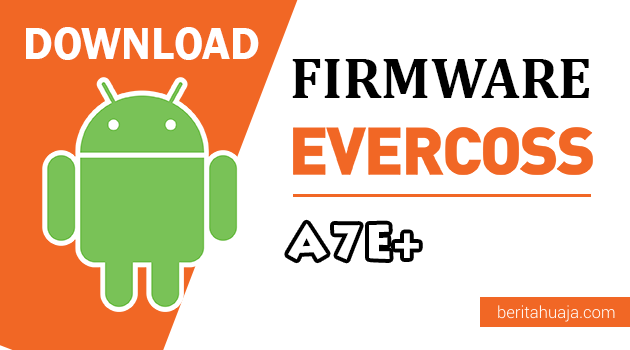 Download Firmware / Stock ROM Evercoss A7E+ (Plus) All Version