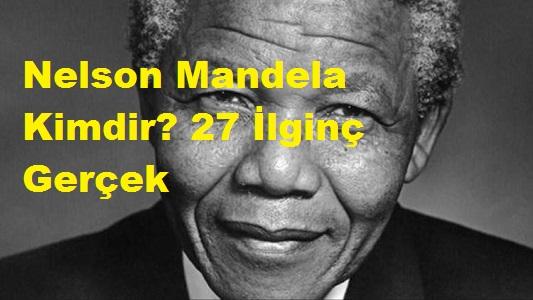 Nelson Mandela Kimdir? 27 İlginç Gerçek