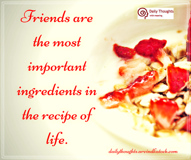 Friends, life, recipe, ingredient, Daily Quote, thought,
