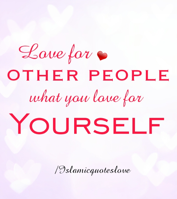 Love for other people what you love for yourself.