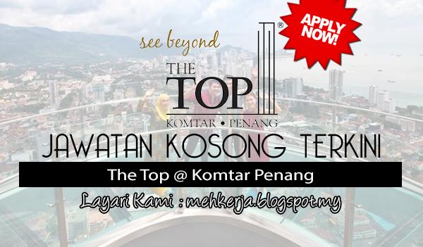 Jawatan Kosong Terkini 2017 di The Top @ Komtar Penang mehkerja