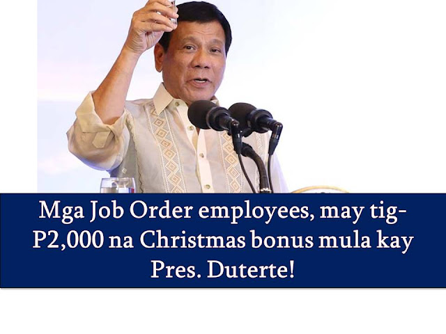 Contract of Services (COS), Job Orders (JO) and project-based (PB) workers in the government will have a merrier Christmas this year.  This is after President Rodrigo Duterte approves the recommendation of Department of Social Welfare and Development (DSWD) to give a cash gift to these employees worth P2,000 each.  Accordingly, this is a 'modest Christmas gift' of the president to the said workers as a way of recognizing their contribution and efforts in public service.  Base on the guidelines of Civil Service Commission, only regular and casual plantilla workers are entitled to bonuses from the government such as 13th and 14th-month pay.