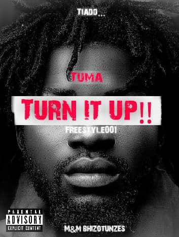 NEW MUSIC: TUMA TIADD TURN IT UP FREESTYLE (M&M BHIZOTUNZES)