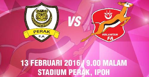 siaran langsung Keputusan Perak Vs Kelantan 13 Februari 2016