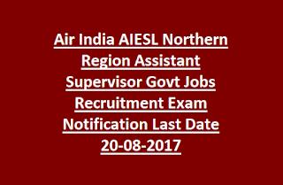 Air India AIESL Northern Region Assistant Supervisor Govt Jobs Recruitment Exam Notification Last Date 20-08-2017