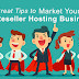 Marketing Your Reseller Hosting Business: Tips and Tricks