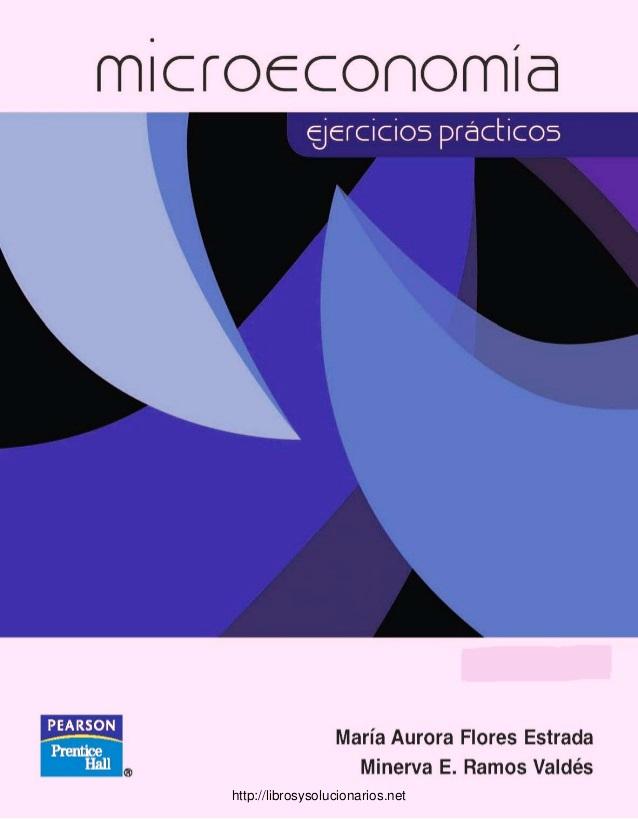 Microeconomía: Ejercicios prácticos – Minerva Evangelina Ramos Valdés y María Aurora Flores Estrada