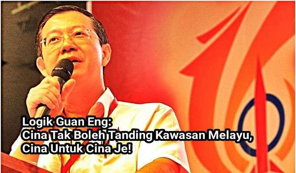 Logik Guan Eng: Cina Tak Boleh Tanding Kawasan Melayu, Cina Untuk Cina Je!