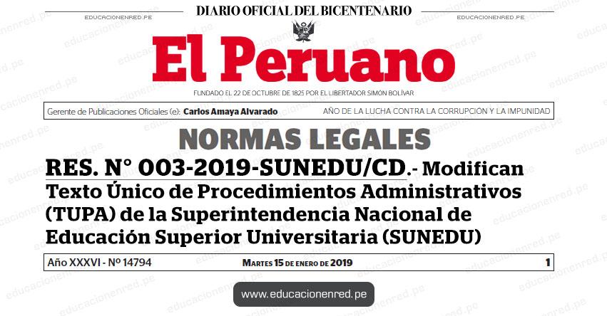 RES. N° 003-2019-SUNEDU/CD - Modifican Texto Único de Procedimientos Administrativos (TUPA) de la Superintendencia Nacional de Educación Superior Universitaria (SUNEDU) www.sunedu.gob.pe