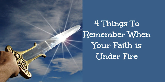 4 Things to Remember When You're Faith is Under Fire