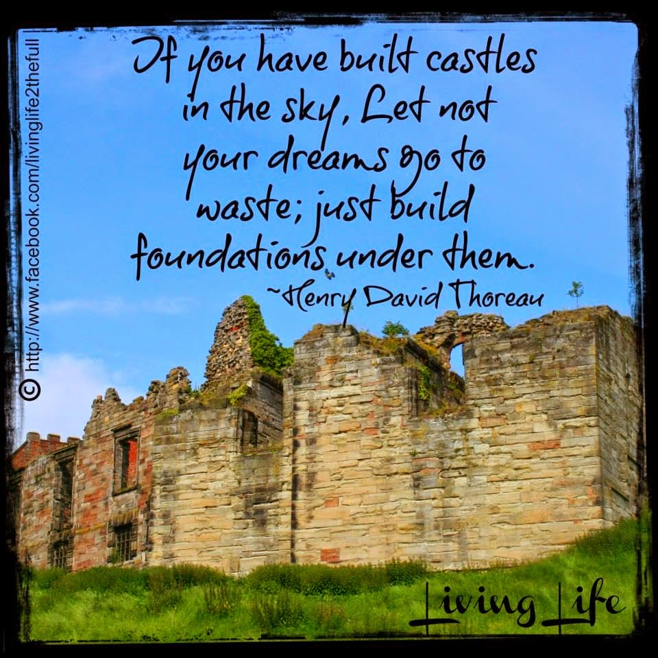 If You Have Built Castles In The Sky Let Not Your Dreams Go To