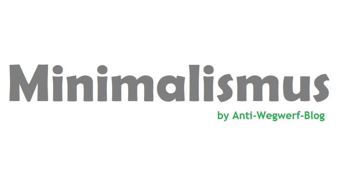 Anti wegwerf blog for Minimalismus im haushalt