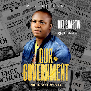 BRT Shadow - Our Government (Prod. Legend Otwenty)