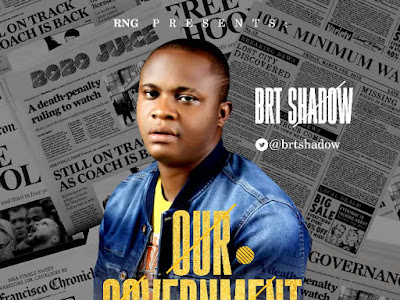 DOWNLOAD MP3: BRT Shadow - Our Government (Prod. Legend Otwenty)