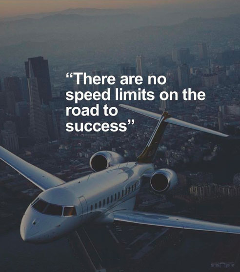 There are no speed limits on the road to success.