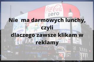 Nie  ma darmowych lunchy, czyli dlaczego zawsze klikam w reklamy