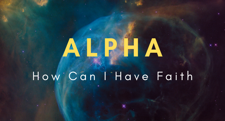How Can I Have Faith Week 4 Alpha Video