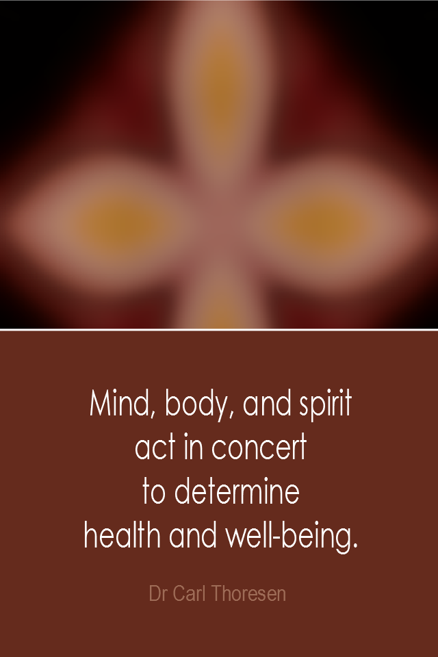 visual quote - image quotation: Mind, body, and spirit act in concert to determine health and well-being. - Dr Carl Thoresen