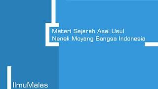 Materi Sejarah Asal Usul Nenek Moyang Bangsa Indonesia